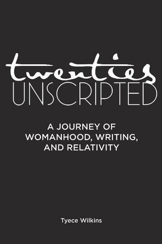 Twenties Unscripted by Tyece Wilkins. Available for purchase on Amazon.
